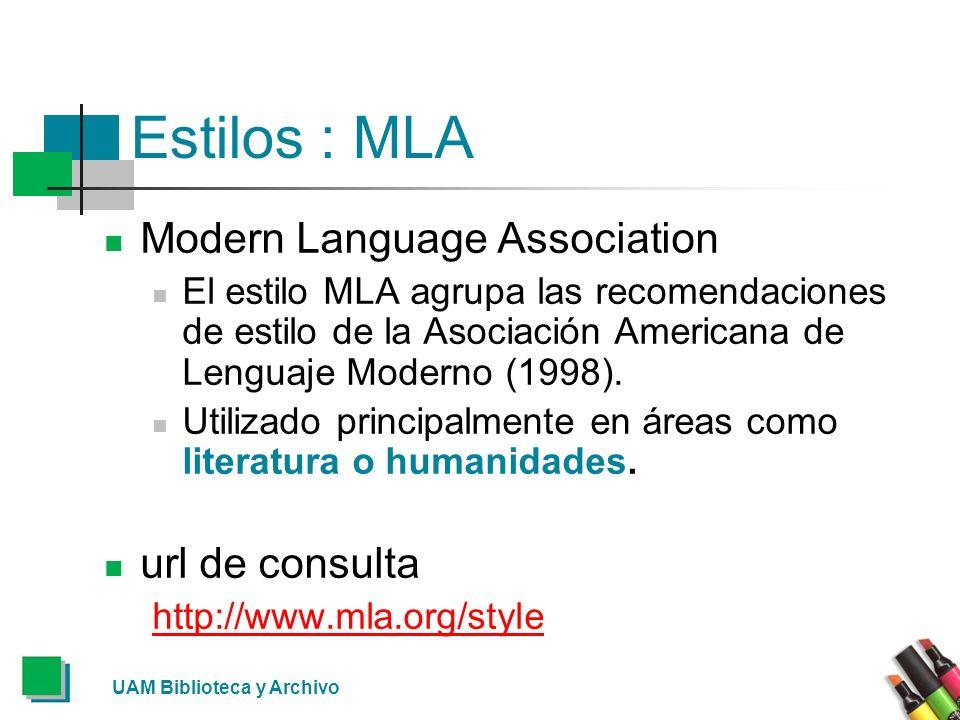 UAM Biblioteca y Archivo Estilos : MLA Modern Language Association El estilo MLA agrupa las recomendaciones de estilo de la Asociación Americana de Le