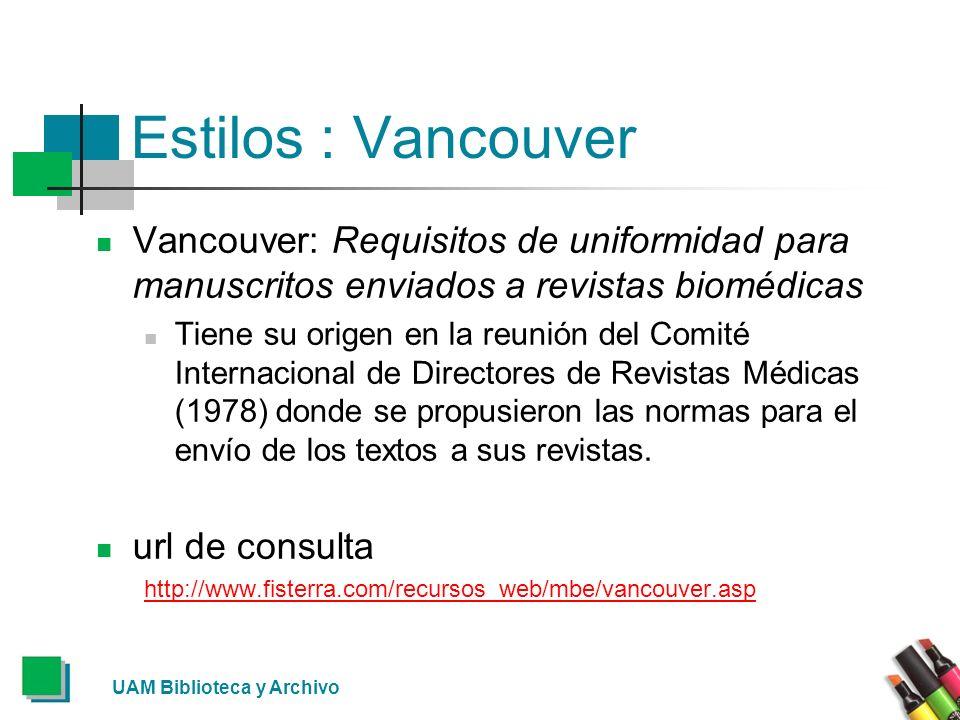 UAM Biblioteca y Archivo Estilos : Vancouver Vancouver: Requisitos de uniformidad para manuscritos enviados a revistas biomédicas Tiene su origen en l