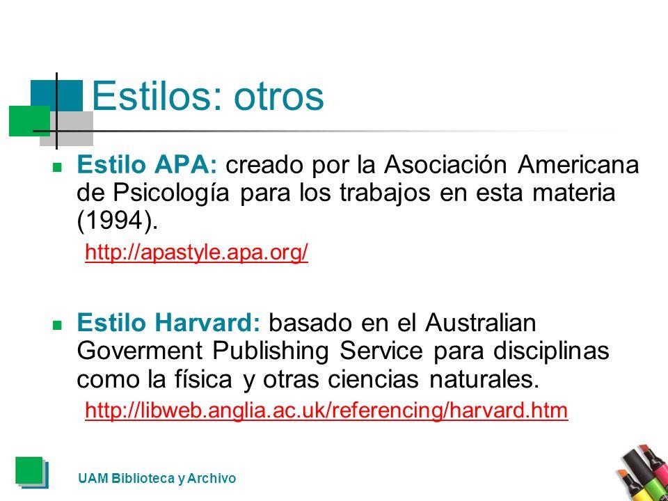 UAM Biblioteca y Archivo Estilos: otros Estilo APA: creado por la Asociación Americana de Psicología para los trabajos en esta materia (1994). http://