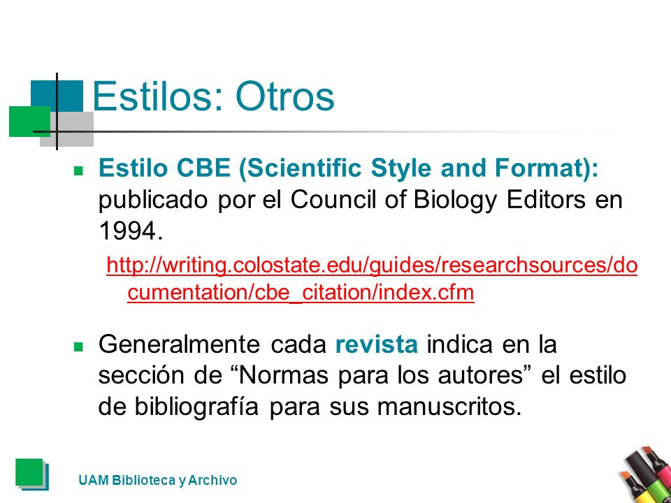 UAM Biblioteca y Archivo Estilos: Otros Estilo CBE (Scientific Style and Format): publicado por el Council of Biology Editors en 1994. http://writing.
