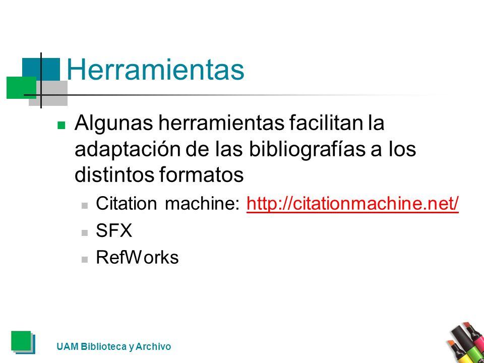 UAM Biblioteca y Archivo Herramientas Algunas herramientas facilitan la adaptación de las bibliografías a los distintos formatos Citation machine: htt