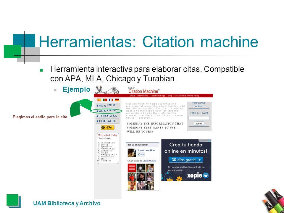 UAM Biblioteca y Archivo Herramientas: Citation machine Herramienta interactiva para elaborar citas. Compatible con APA, MLA, Chicago y Turabian. Ejem