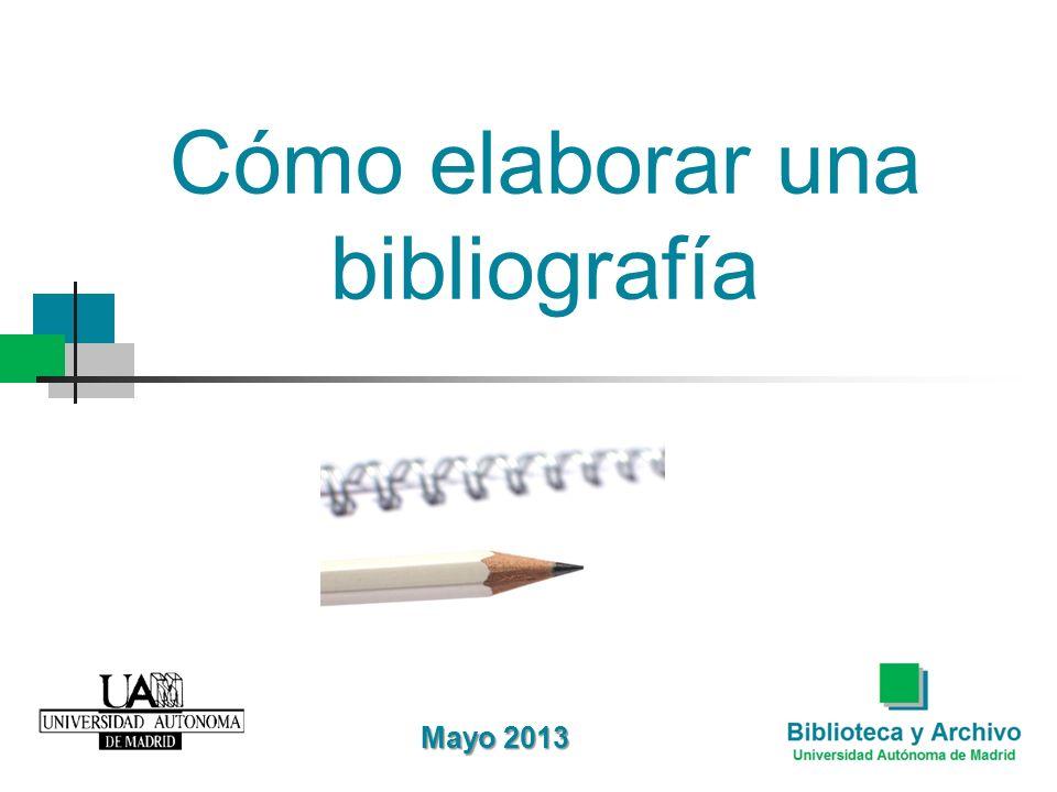 Cómo elaborar una bibliografía Mayo 2013