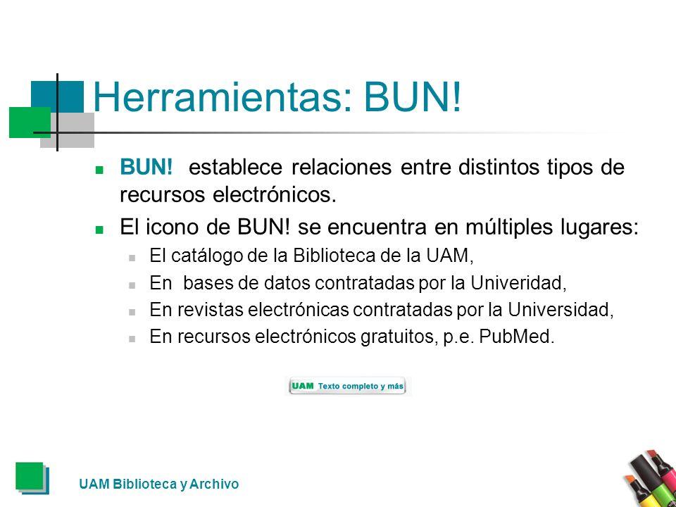UAM Biblioteca y Archivo Herramientas: BUN! BUN! establece relaciones entre distintos tipos de recursos electrónicos. El icono de BUN! se encuentra en