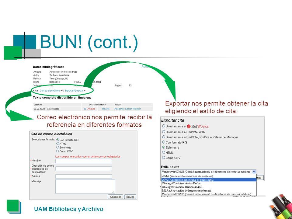 UAM Biblioteca y Archivo BUN! (cont.) Exportar nos permite obtener la cita eligiendo el estilo de cita: Correo electrónico nos permite recibir la refe