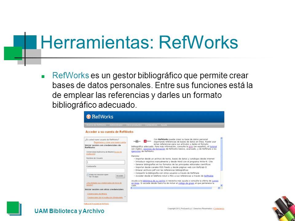 Herramientas: RefWorks RefWorks es un gestor bibliográfico que permite crear bases de datos personales. Entre sus funciones está la de emplear las ref