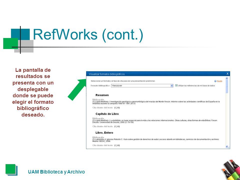 UAM Biblioteca y Archivo RefWorks (cont.) La pantalla de resultados se presenta con un desplegable donde se puede elegir el formato bibliográfico dese