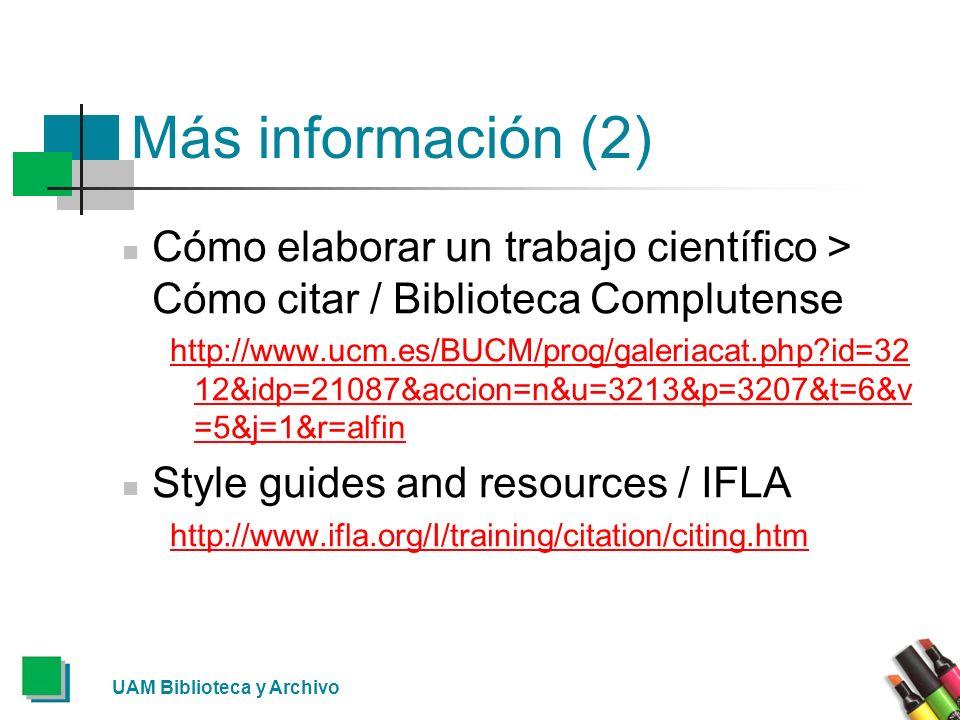 UAM Biblioteca y Archivo Más información (2) Cómo elaborar un trabajo científico > Cómo citar / Biblioteca Complutense http://www.ucm.es/BUCM/prog/gal