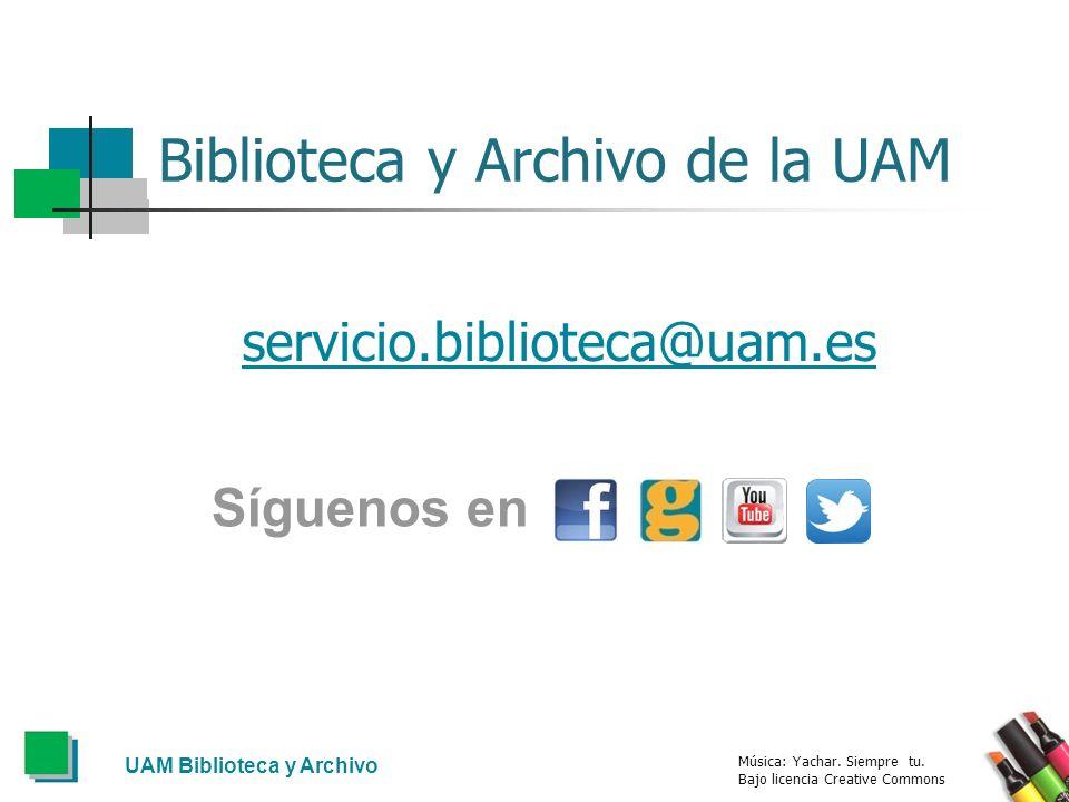 UAM Biblioteca y Archivo Biblioteca y Archivo de la UAM servicio.biblioteca@uam.es Música: Yachar. Siempre tu. Bajo licencia Creative Commons Síguenos