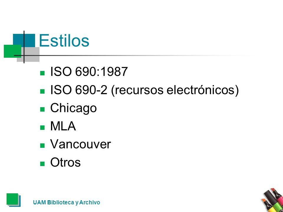 UAM Biblioteca y Archivo Estilos ISO 690:1987 ISO 690-2 (recursos electrónicos) Chicago MLA Vancouver Otros