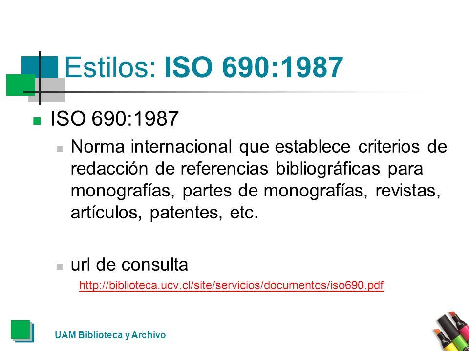 UAM Biblioteca y Archivo Estilos: ISO 690:1987 ISO 690:1987 Norma internacional que establece criterios de redacción de referencias bibliográficas par