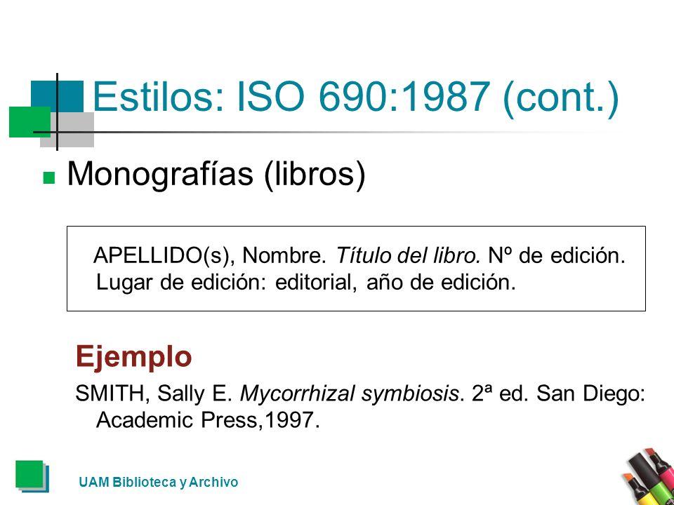 UAM Biblioteca y Archivo Estilos: ISO 690:1987 (cont.) Monografías (libros) APELLIDO(s), Nombre. Título del libro. Nº de edición. Lugar de edición: ed