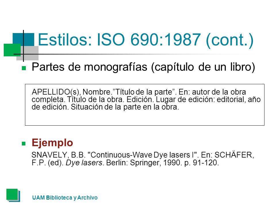 UAM Biblioteca y Archivo Estilos: ISO 690:1987 (cont.) Partes de monografías (capítulo de un libro) APELLIDO(s), Nombre.Título de la parte. En: autor