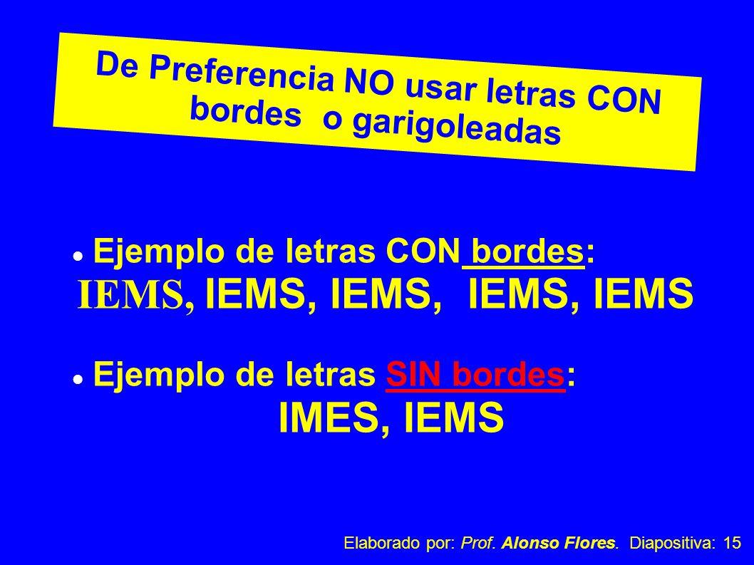 De Preferencia NO usar letras CON bordes o garigoleadas Ejemplo de letras CON bordes: IEMS, IEMS, IEMS, IEMS, IEMS Ejemplo de letras SIN bordes: IMES,