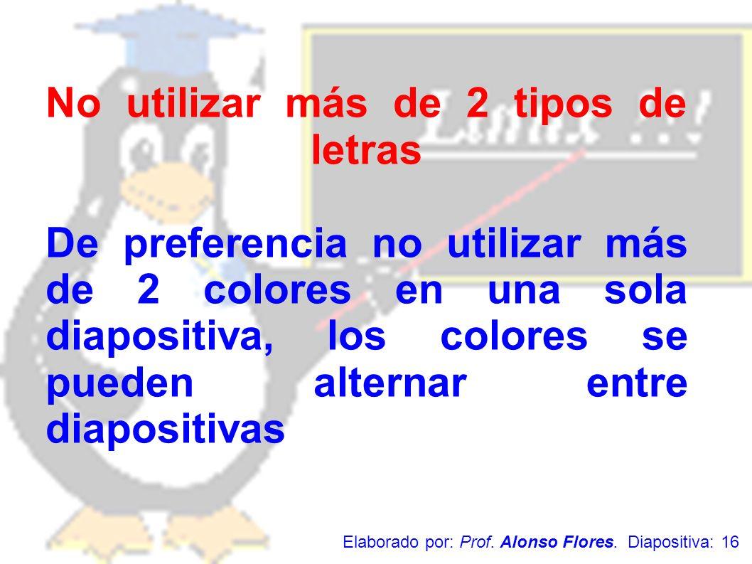 No utilizar más de 2 tipos de letras De preferencia no utilizar más de 2 colores en una sola diapositiva, los colores se pueden alternar entre diaposi