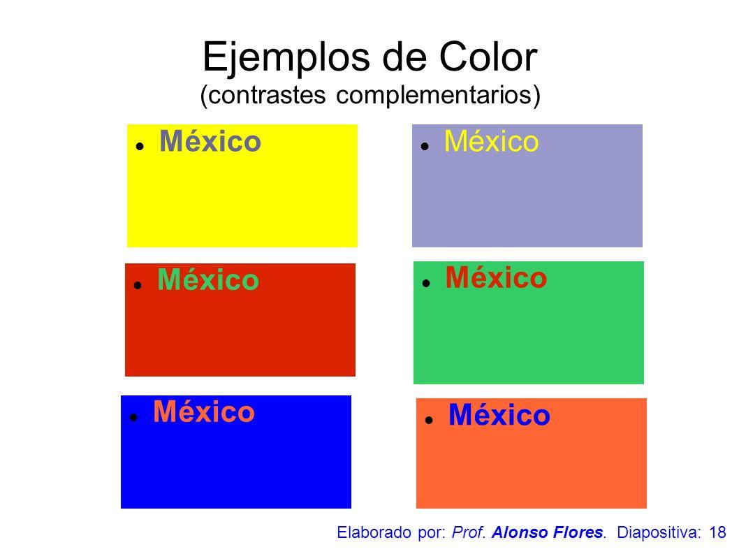 Ejemplos de Color (contrastes complementarios) México Elaborado por: Prof. Alonso Flores. Diapositiva: 18