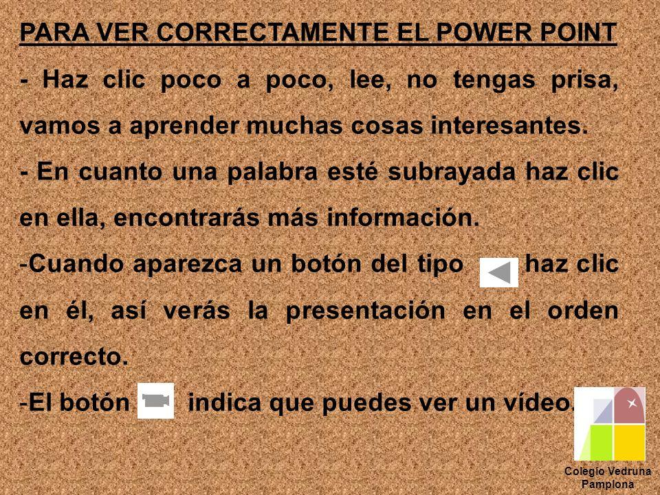 PARA VER CORRECTAMENTE EL POWER POINT - Haz clic poco a poco, lee, no tengas prisa, vamos a aprender muchas cosas interesantes.