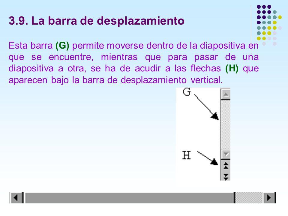 3.9. La barra de desplazamiento Esta barra (G) permite moverse dentro de la diapositiva en que se encuentre, mientras que para pasar de una diapositiv