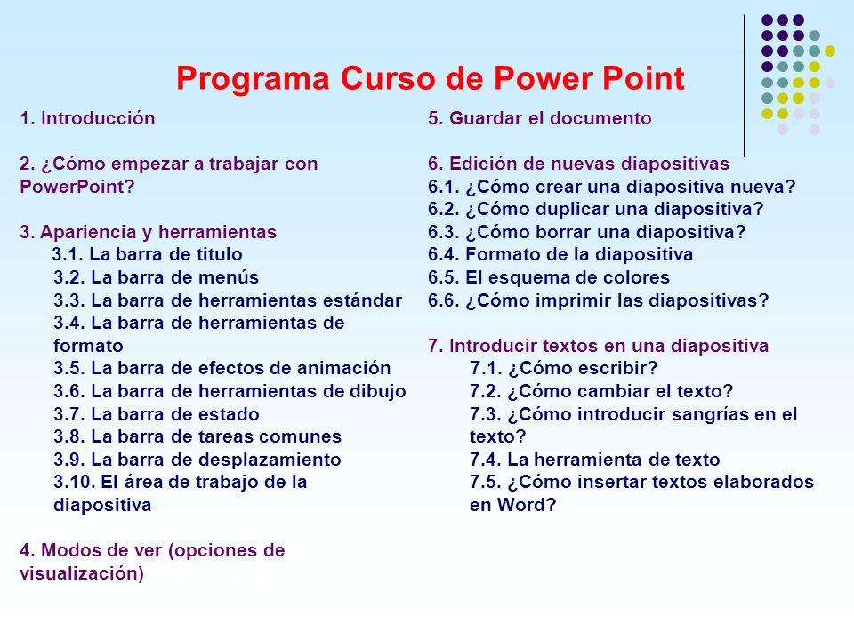 Programa Curso de Power Point 1. Introducción 2. ¿Cómo empezar a trabajar con PowerPoint? 3. Apariencia y herramientas 3.1. La barra de titulo 3.2. La
