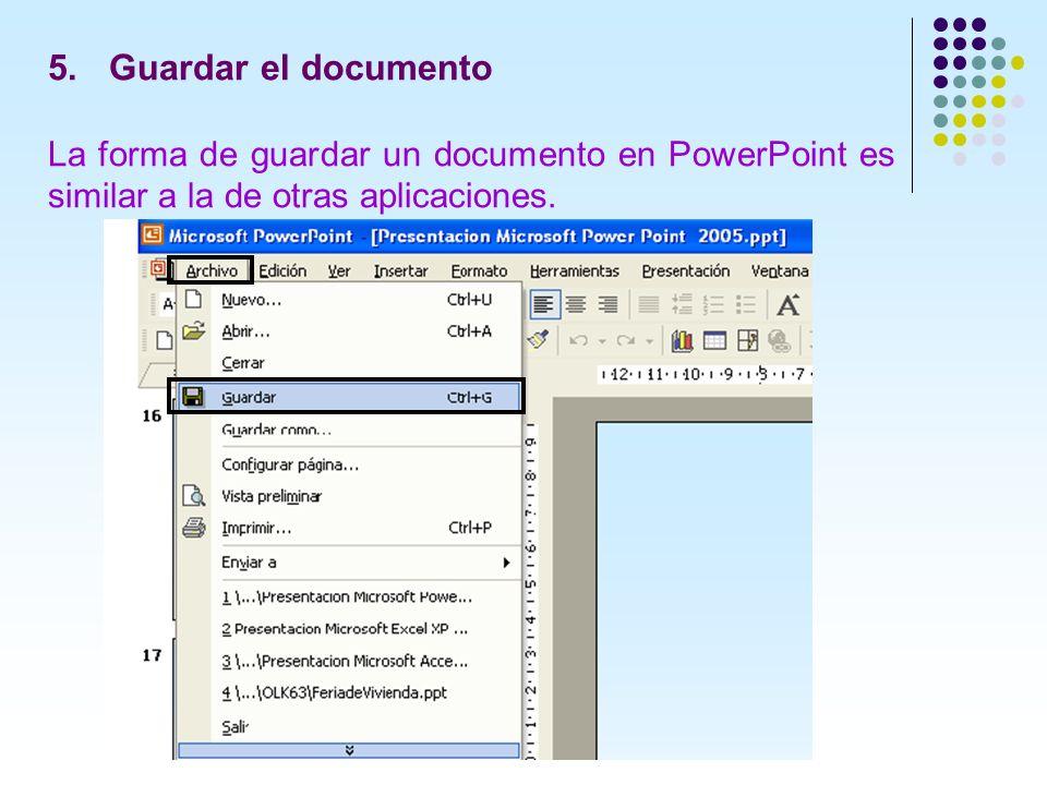 5. Guardar el documento La forma de guardar un documento en PowerPoint es similar a la de otras aplicaciones.