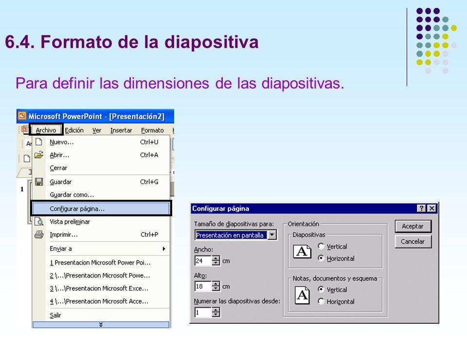 6.4. Formato de la diapositiva Para definir las dimensiones de las diapositivas.