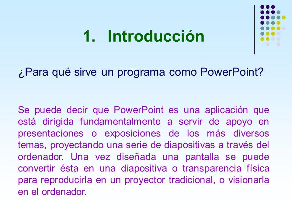 1. Introducción ¿Para qué sirve un programa como PowerPoint? Se puede decir que PowerPoint es una aplicación que está dirigida fundamentalmente a serv