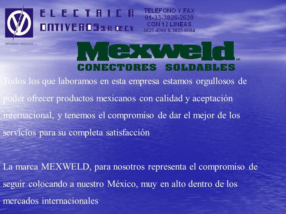 Todos los que laboramos en esta empresa estamos orgullosos de poder ofrecer productos mexicanos con calidad y aceptación internacional, y tenemos el compromiso de dar el mejor de los servicios para su completa satisfacción La marca MEXWELD, para nosotros representa el compromiso de seguir colocando a nuestro México, muy en alto dentro de los mercados internacionales
