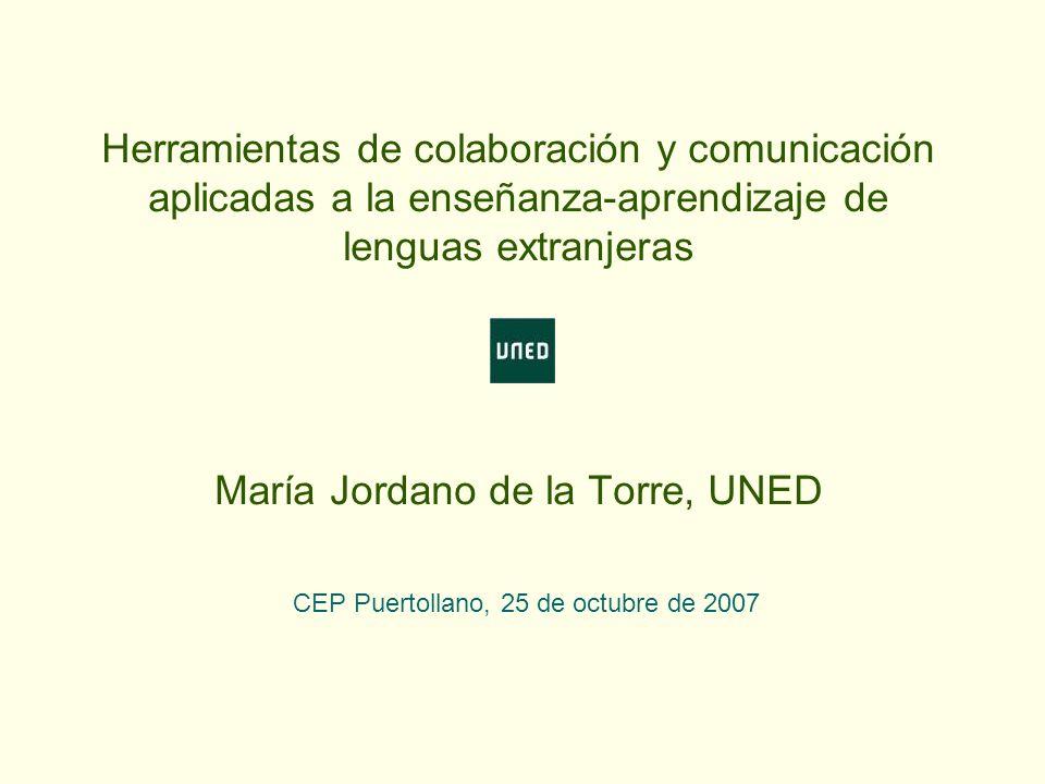 Herramientas de colaboración y comunicación aplicadas a la enseñanza-aprendizaje de lenguas extranjeras María Jordano de la Torre, UNED CEP Puertollan