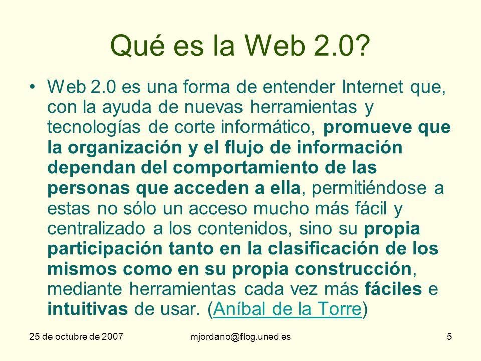 25 de octubre de 2007mjordano@flog.uned.es6 Tipos Asincrónicas –No tiempo real –Trabajar la gramaticalidad –Mail, foro (web 1.0) –Blogs, wikis, podcasting (web 2.0) Sincrónicas –A tiempo real –Trabajar la fluidez –Moo, chat, audio/videoconferenci a, IM (web 1.0) –Second life, pizarra electrónica, RSS (web 2.0)