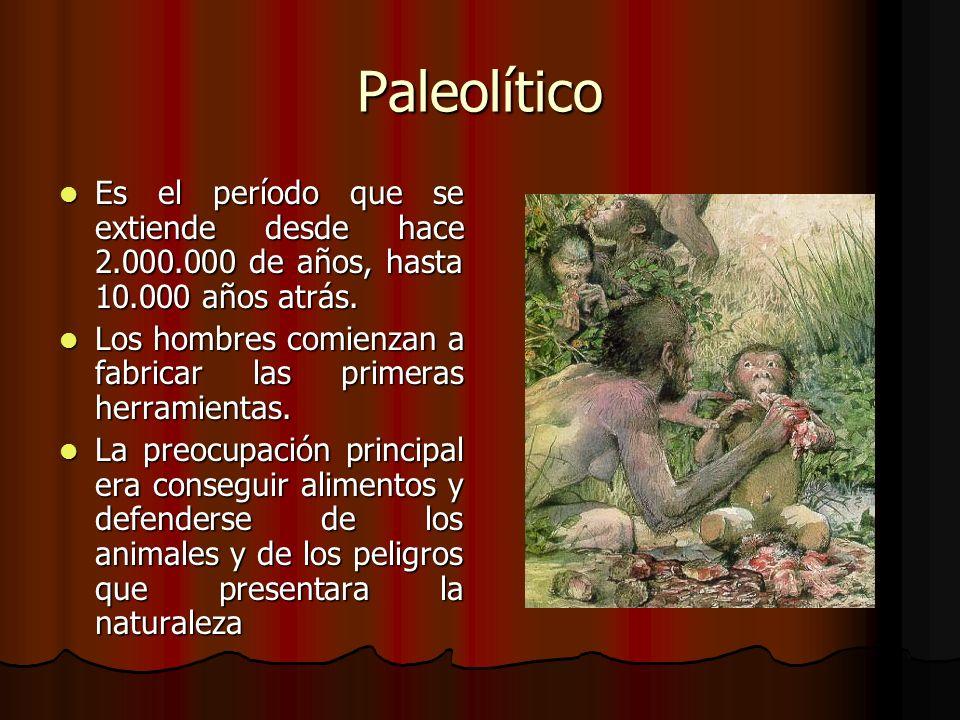 Paleolítico Es el período que se extiende desde hace 2.000.000 de años, hasta 10.000 años atrás. Es el período que se extiende desde hace 2.000.000 de