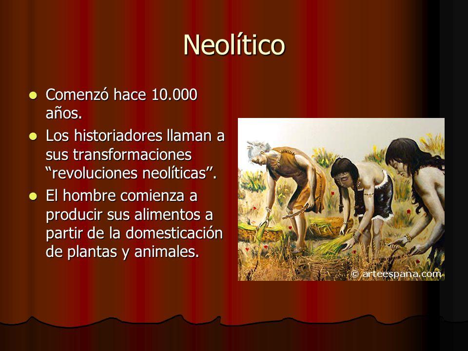 Neolítico Comenzó hace 10.000 años. Comenzó hace 10.000 años. Los historiadores llaman a sus transformaciones revoluciones neolíticas. Los historiador