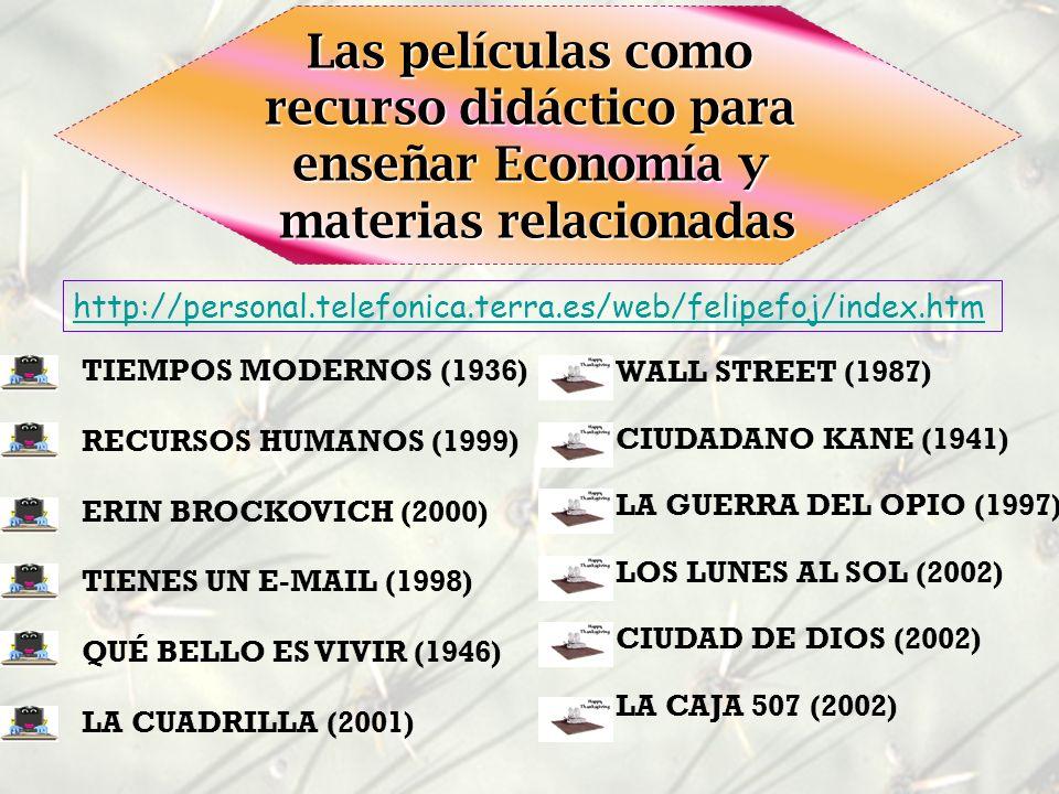 Las películas como recurso didáctico para enseñar Economía y materias relacionadas TIEMPOS MODERNOS (1936) RECURSOS HUMANOS (1999) ERIN BROCKOVICH (20
