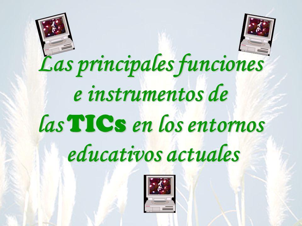 Las principales funciones e instrumentos de las TICs en los entornos educativos actuales