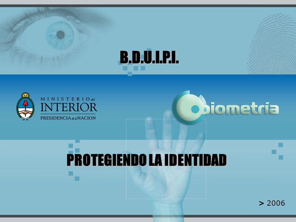> 2006 PROTEGIENDO LA IDENTIDAD B.D.U.I.P.I.