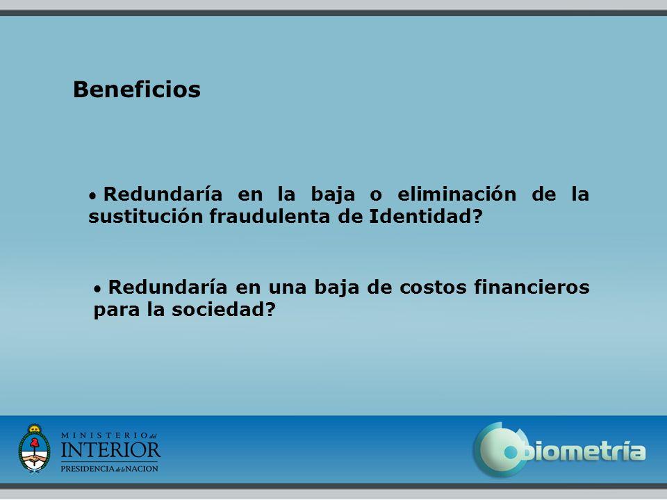 16 Beneficios Redundaría en una baja de costos financieros para la sociedad? Redundaría en la baja o eliminación de la sustitución fraudulenta de Iden