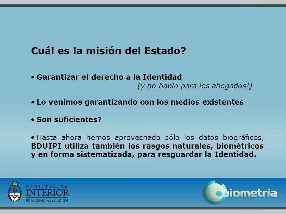 9 Cuál es la misión del Estado? Garantizar el derecho a la Identidad (y no hablo para los abogados!) Lo venimos garantizando con los medios existentes
