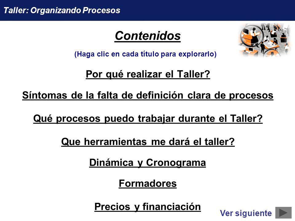 Contenidos Por qué realizar el Taller? Síntomas de la falta de definición clara de procesos Qué procesos puedo trabajar durante el Taller? Que herrami