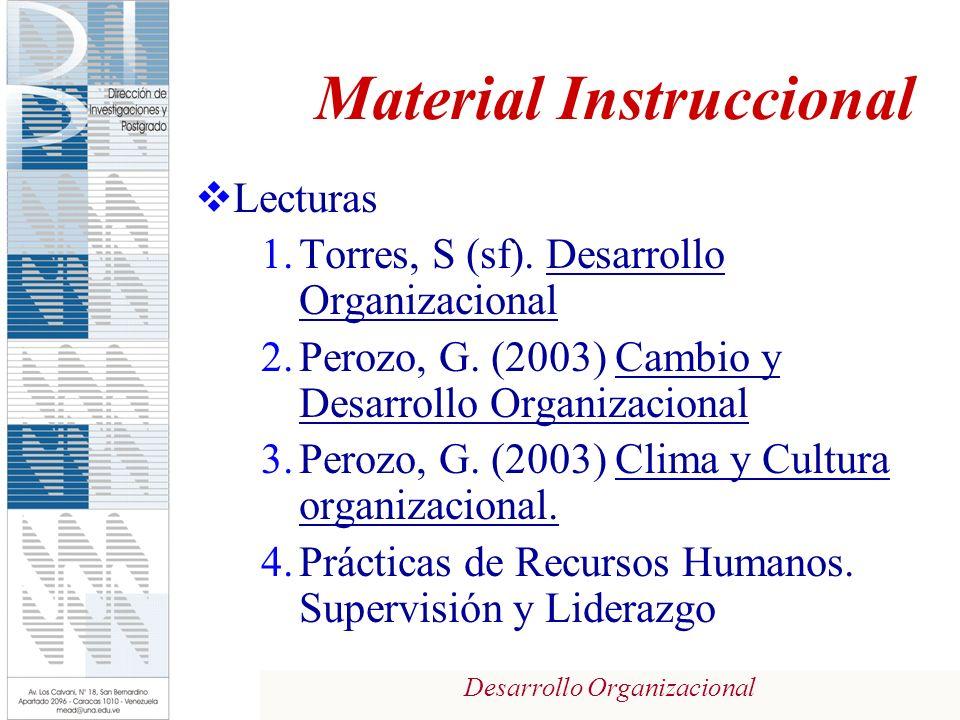 Desarrollo Organizacional Material Instruccional Lecturas 1.Torres, S (sf). Desarrollo Organizacional 2.Perozo, G. (2003) Cambio y Desarrollo Organiza