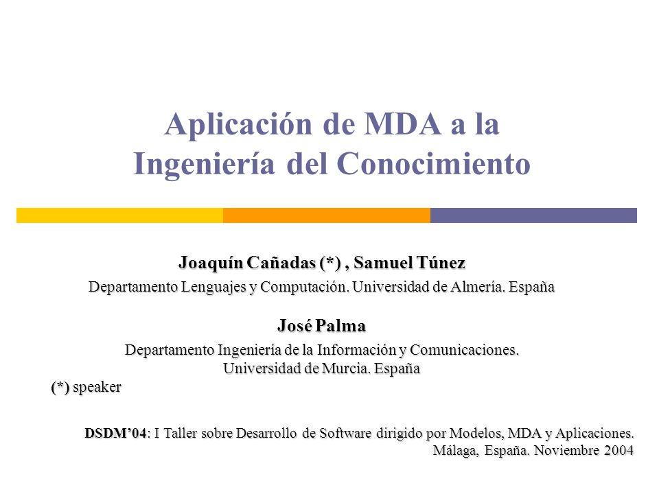 Aplicación de MDA a la Ingeniería del Conocimiento Joaquín Cañadas (*), Samuel Túnez Departamento Lenguajes y Computación. Universidad de Almería. Esp