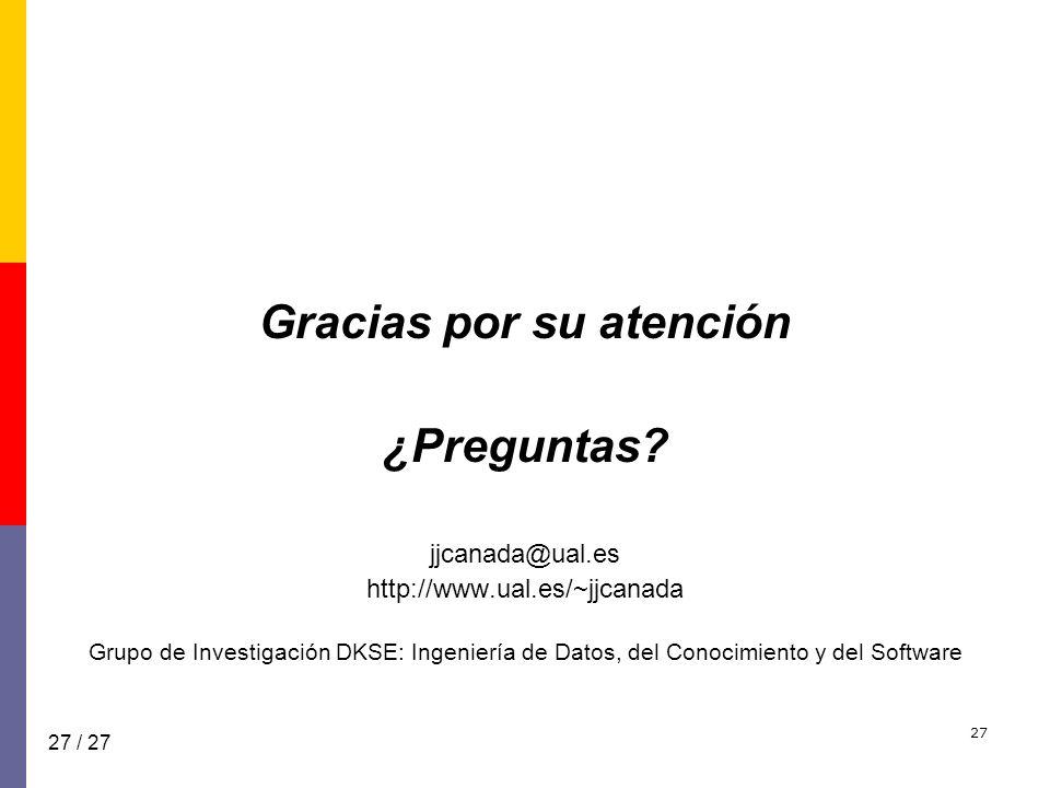 27 Gracias por su atención ¿Preguntas? jjcanada@ual.es http://www.ual.es/~jjcanada Grupo de Investigación DKSE: Ingeniería de Datos, del Conocimiento