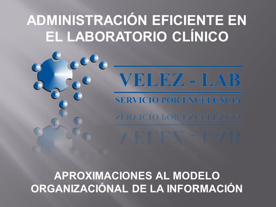 ADMINISTRACIÓN EFICIENTE EN EL LABORATORIO CLÍNICO APROXIMACIONES AL MODELO ORGANIZACIÓNAL DE LA INFORMACIÓN