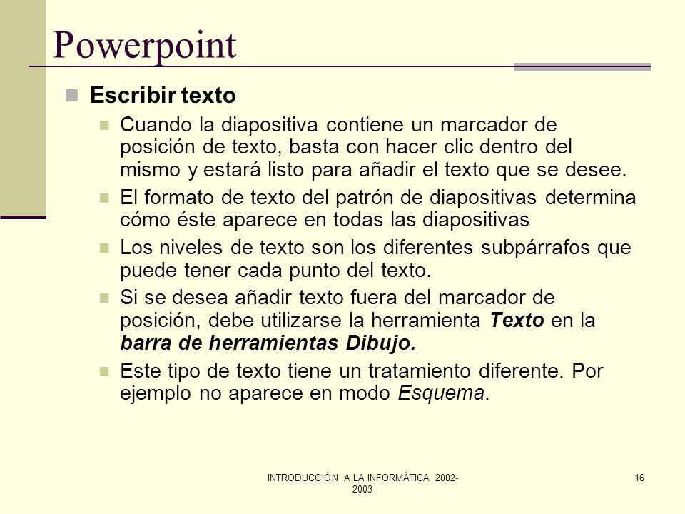 INTRODUCCIÓN A LA INFORMÁTICA 2002- 2003 15 Powerpoint Volver a aplicar en una diapositiva el formato del título y texto del patrón Mostrar en pantall