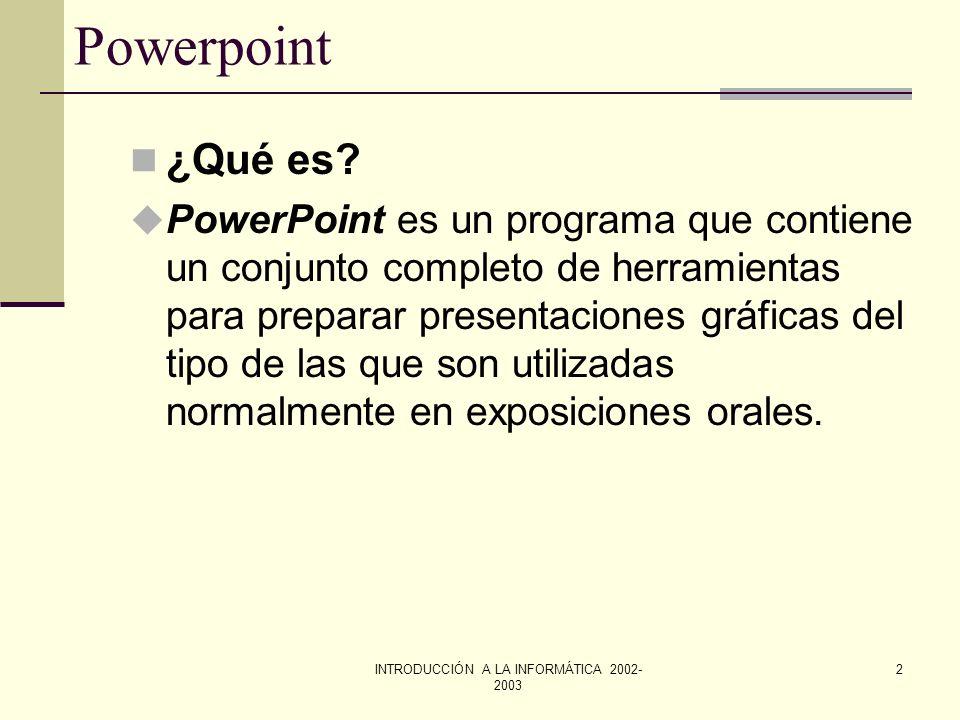 INTRODUCCIÓN A LA INFORMÁTICA 2002- 2003 1 MS POWERPOINT Asignatura: Introducción a la Informática 2º CC Ambientales Universidad Rey Juan Carlos
