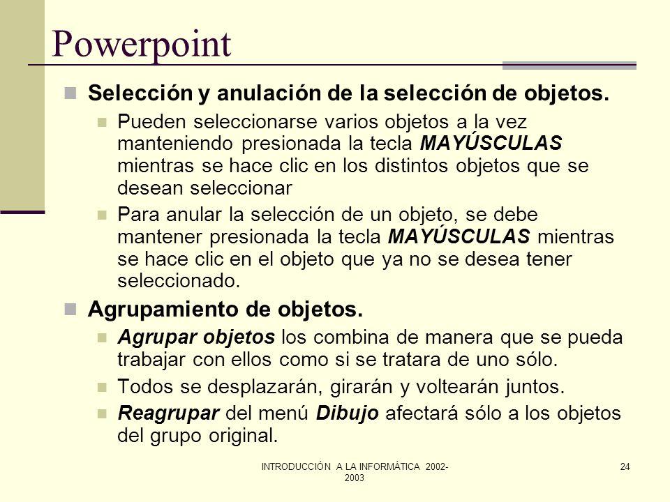 INTRODUCCIÓN A LA INFORMÁTICA 2002- 2003 23 Powerpoint Cambiar de posición las diapositivas en un esquema. Hacer clic en el icono de la diapositiva qu