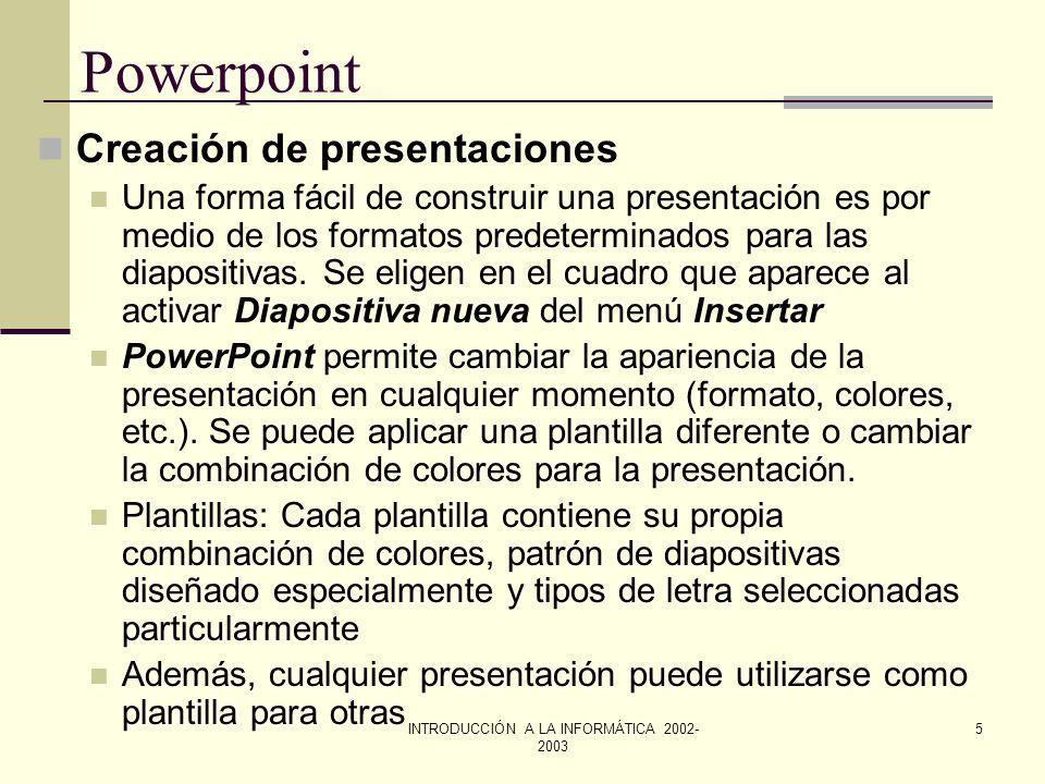INTRODUCCIÓN A LA INFORMÁTICA 2002- 2003 4 Powerpoint Términos aplicables a las presentaciones u Plantilla Es un modelo de presentación cuyo formato y