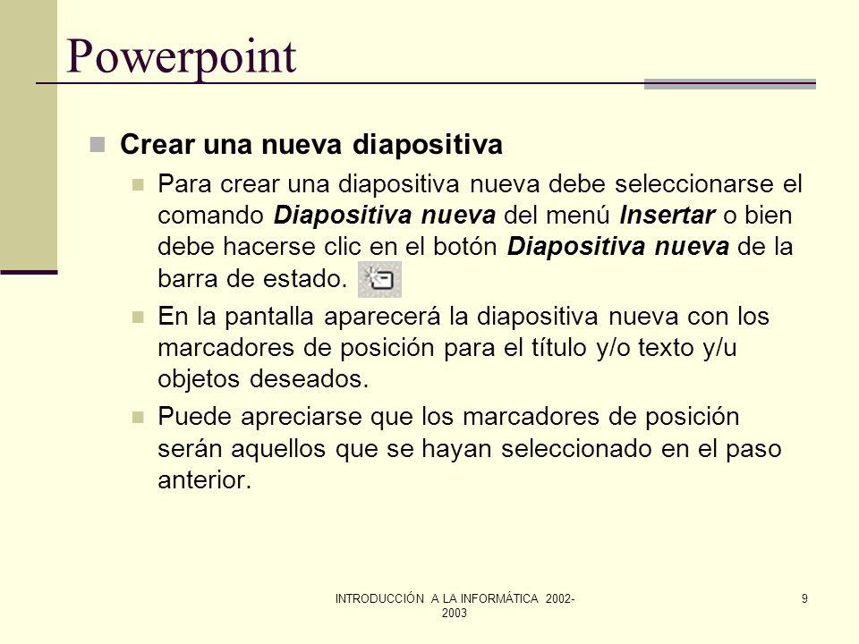INTRODUCCIÓN A LA INFORMÁTICA 2002- 2003 8 Powerpoint Opciones de visualización u Ver páginas de notas En este modo el orador puede crear las notas qu