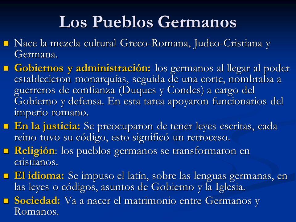 Los Pueblos Germanos Nace la mezcla cultural Greco-Romana, Judeo-Cristiana y Germana.