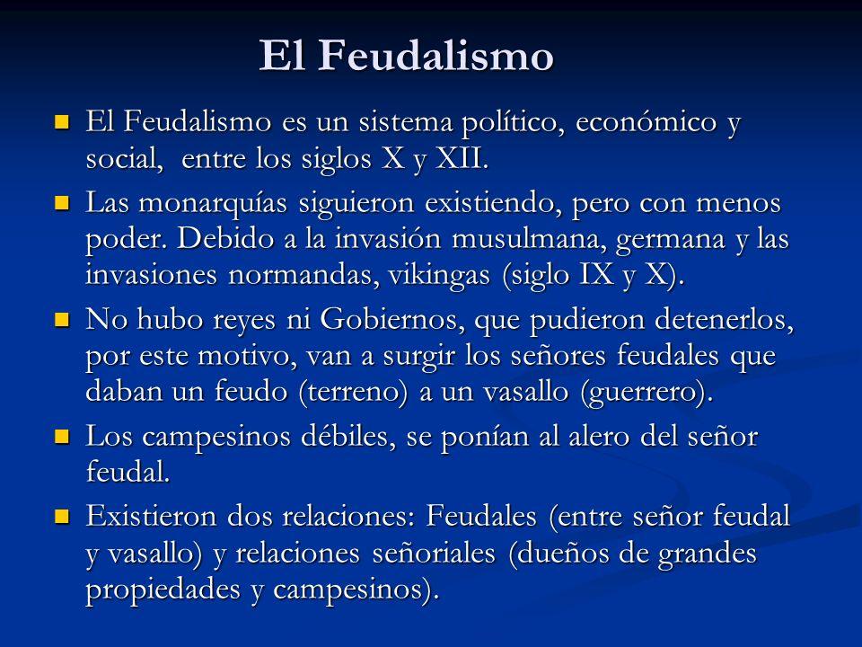 El Feudalismo El Feudalismo es un sistema político, económico y social, entre los siglos X y XII.