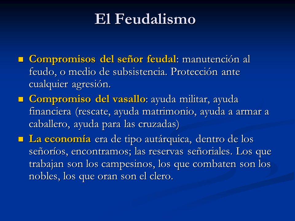 El Feudalismo Compromisos del señor feudal: manutención al feudo, o medio de subsistencia.