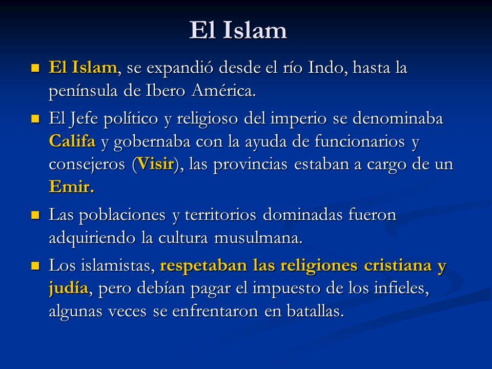 El Islam El Islam, se expandió desde el río Indo, hasta la península de Ibero América.